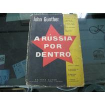 A Rússia Por Dentro - Jonh Gunther