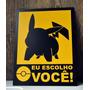 Placa Decorativa - Pikachu - Eu Escolho Você!