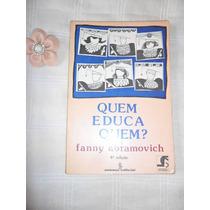 Livro Quem Educa Quem? De Fanny Abramovich
