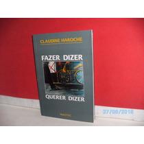 Livro Claudine Haroche Fazer Dizer Querer Dizer Ed. Hucitec!