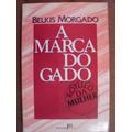 A Marca Do Gado - Belkis Morgado