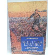 Livro: Anspach, S - Arte, Cura, Loucura - Tragetória Rumo...