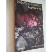 Conceitos Da Psicanálise Narcismo - Jeremy Holmes