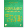 Fornos A Arco: Análise E Projeto Do Sistema Elétrico