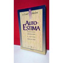 Livro Auto - Estima - Dr Lair Ribeiro - 3ª Ed * Frete Grátis