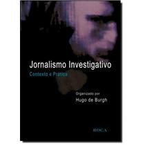 Jornalismo Investigativo: Contexto E Prática