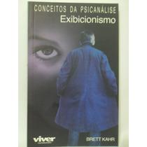 Conceitos Da Psicanálise - Exibicionismo - Brett Kahr