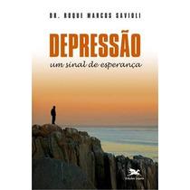 Depressao - Um Sinal De Esperança Savioli, Dr. Roque Marcos