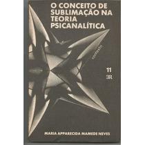 O Conceito De Sublimação Na Teoria Psicanalitica, De Maria A