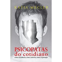 Psicopatas Do Cotidiano Como Reconhecer, Como Conviver Livro