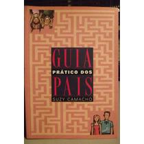 Guia Prático Dos Pais/ De Suzy Camacho) Frete Grátis!!!