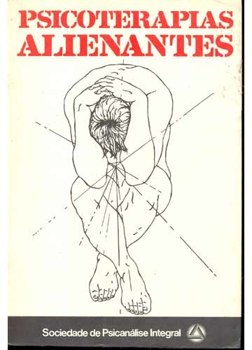 Psicoterapias Alienantes - Sociedade De Psicanálise Integral