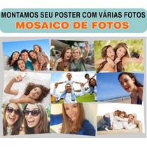Cartaz Fotografico Personalizado Com Suas Fotos Em Mosaico