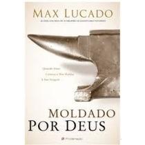 Moldado Por Deus - Livro - Max Lucado