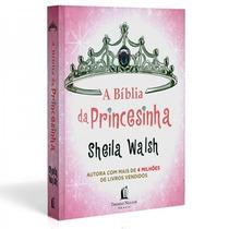 A Bíblia Da Princesinha - Sheila Walsh - Biblia Infantil