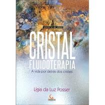 Livro Cristal Fluidoterapia A Vida Por Detrás Dos Cristais