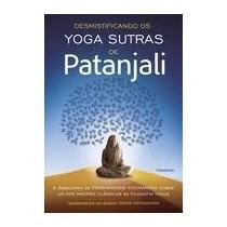 Livro - Desmistificando Os Yoga Sutras De Patanjali - F.grát