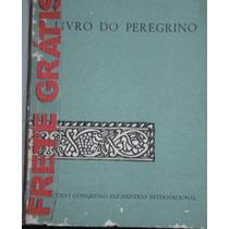 Livro Do Peregrino - Congresso Eucarístico Internacional