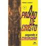 Livro A Paixão De Cristo Segundo O Cirurgião - Pierre Barbet