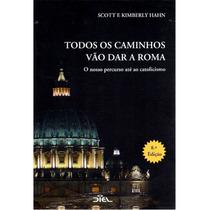 Livro Todos Os Caminhos Levam À Roma - Scott E Kimberly Hahn