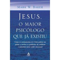 Livro Jesus, O Maior Psicologo Que Ja Existiu