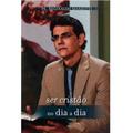 Livro - Ser Cristão No Dia A Dia - Padre Reginaldo Manzotti