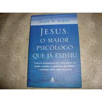 Livro Jesus, O Maior Psicólogo Que Já Existiu -mark W. Baker