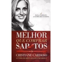 Melhor Que Comprar Sapatos - Livro De Cristiane Cardoso
