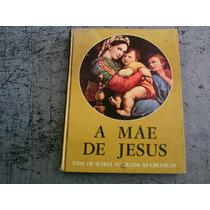 Livro A Mãe De Jesus Vida De Maria Narrada Às Crianças