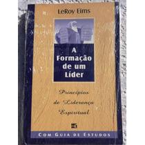 A Formação De Um Líder - Liderança Espiritual - Leroy Eims