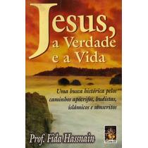 Livro Jesus A Verdade E A Vida Uma Busca Historia Pelos Cami
