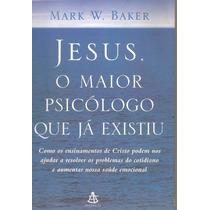 Jesus O Maior Psicologo Que Ja Existiu