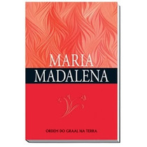 Livro Maria Madalena Ordem Do Graal Na Terra Reliquiaja