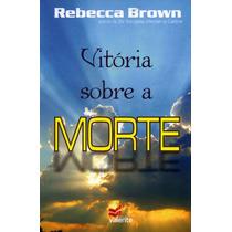 Livro: Vitória Sobre A Morte - Rebeca Brown- Vida Cristã