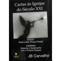 Cartas Ás Igrejas Do Séculos Xxi - I - Jb Carvalho