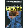 Livro Vencendo A Batalha Da Mente - Rebecca Brown