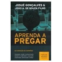 Aprenda A Pregar - 63 Esboços De Sermões - Josué Golçalves