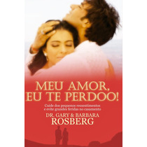 Livro Meu Amor, Eu Te Perdoo ! - Dr. Gary & Barbara Roseberg