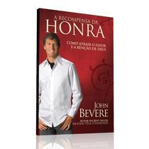 A Recompensa Da Honra - Livro Jonh Bevere