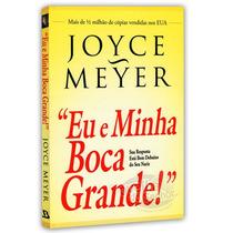 Eu E Minha Boca Grande - Joyce Meyer 20% Desconto No Frete