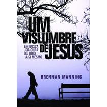 Livro Um Vislumbre De Jesus - Brennan Manning