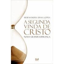 A Segunda Vinda De Cristo - Livro Hernandes Dias Lopes