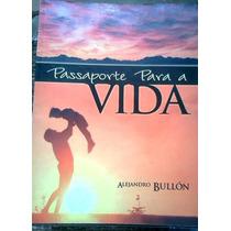 Alejandro Bullon Passaporte Para A Vida Casa Publicadora