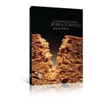 Um Homem Chamado Jesus Cristo - Livro - John Pipper