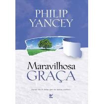 Maravilhosa Graça Livro Autor: Philip Yancey
