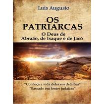 Os Patriarcas- O Deus De Abraão, De Isaque, E De Jacó