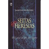 Livro Seitas E Heresias - Raimundo De Oliveira [cpad]