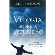 Vitória Sobre A Escuridão - Neil T. Anderson