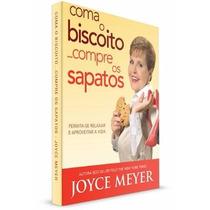 Livro - Coma Os Biscoitos .. Compre Os Sapatos - Joyce Meyer