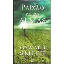 Livro Paixão Pelas Almas - Oswald Smith